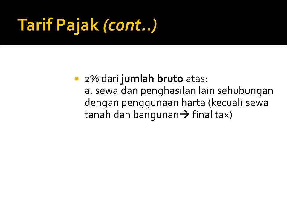 Tarif Pajak (cont..) 2% dari jumlah bruto atas: