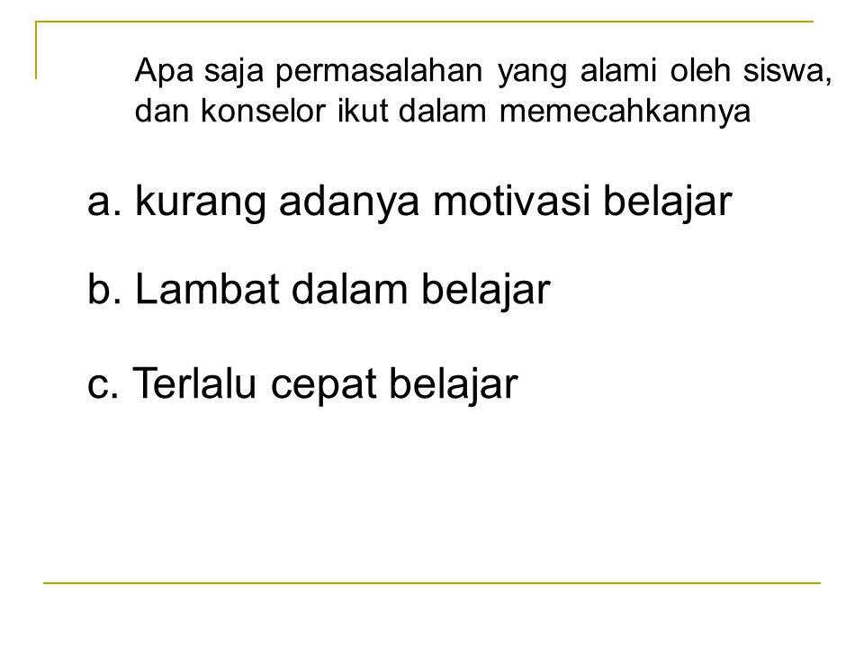 a. kurang adanya motivasi belajar