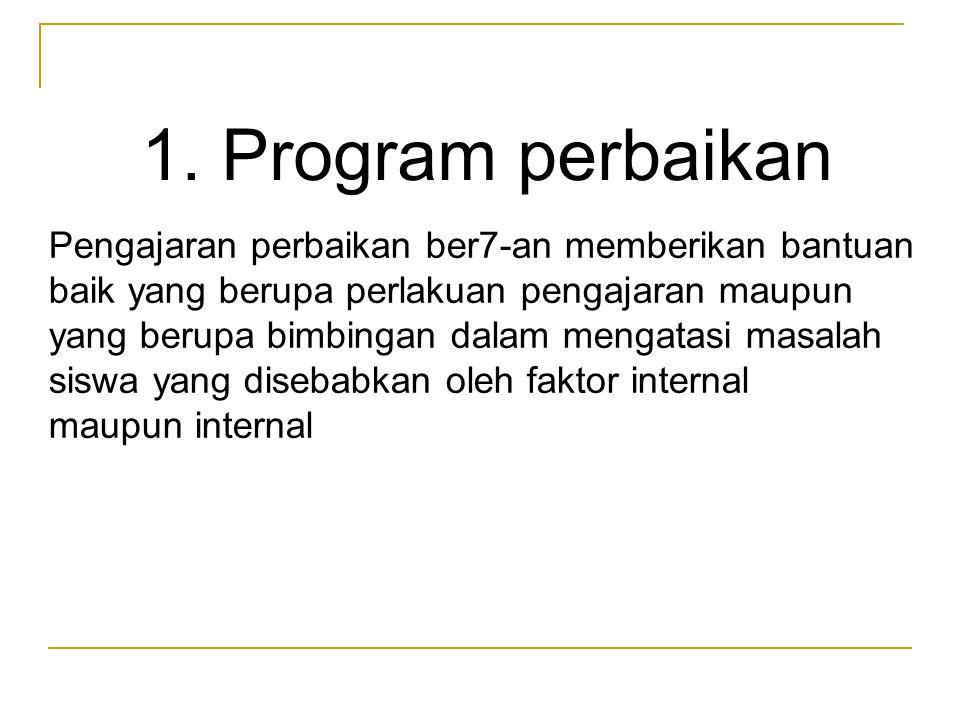 1. Program perbaikan Pengajaran perbaikan ber7-an memberikan bantuan