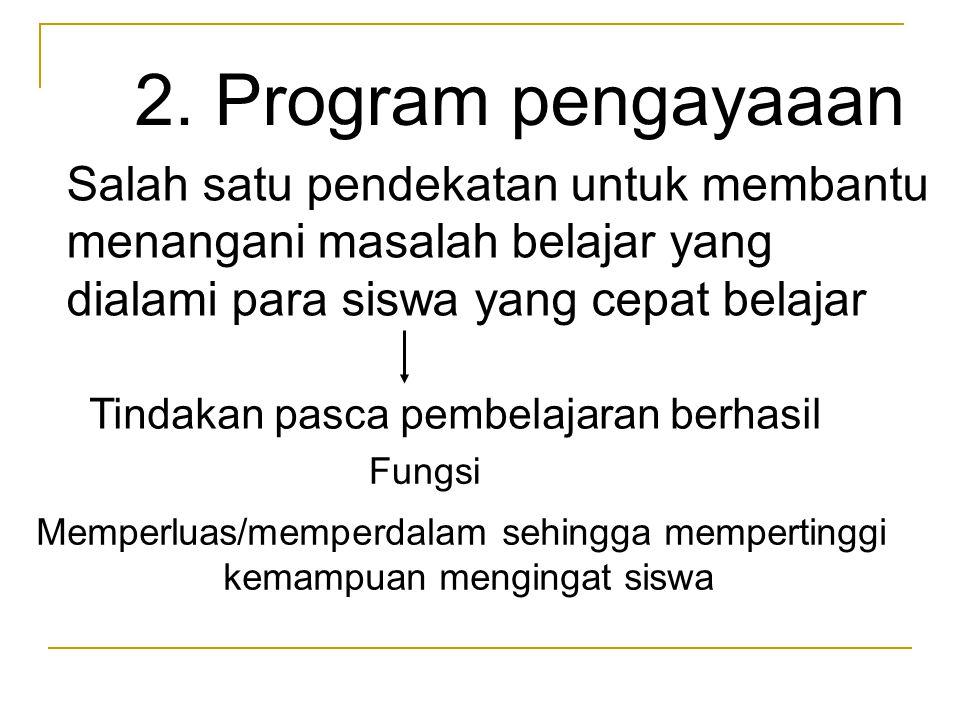 2. Program pengayaaan Salah satu pendekatan untuk membantu
