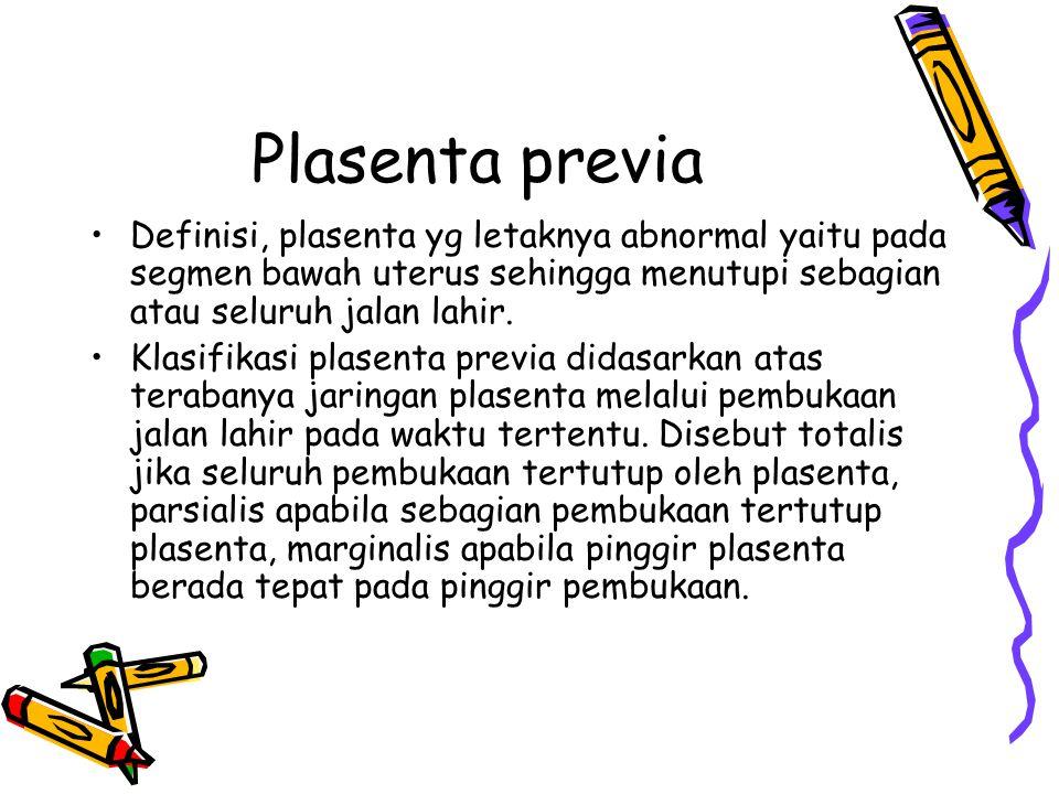 Plasenta previa Definisi, plasenta yg letaknya abnormal yaitu pada segmen bawah uterus sehingga menutupi sebagian atau seluruh jalan lahir.