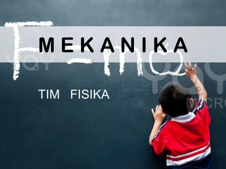 M E K A N I K A TIM FISIKA