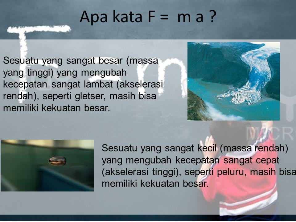 Apa kata F = m a