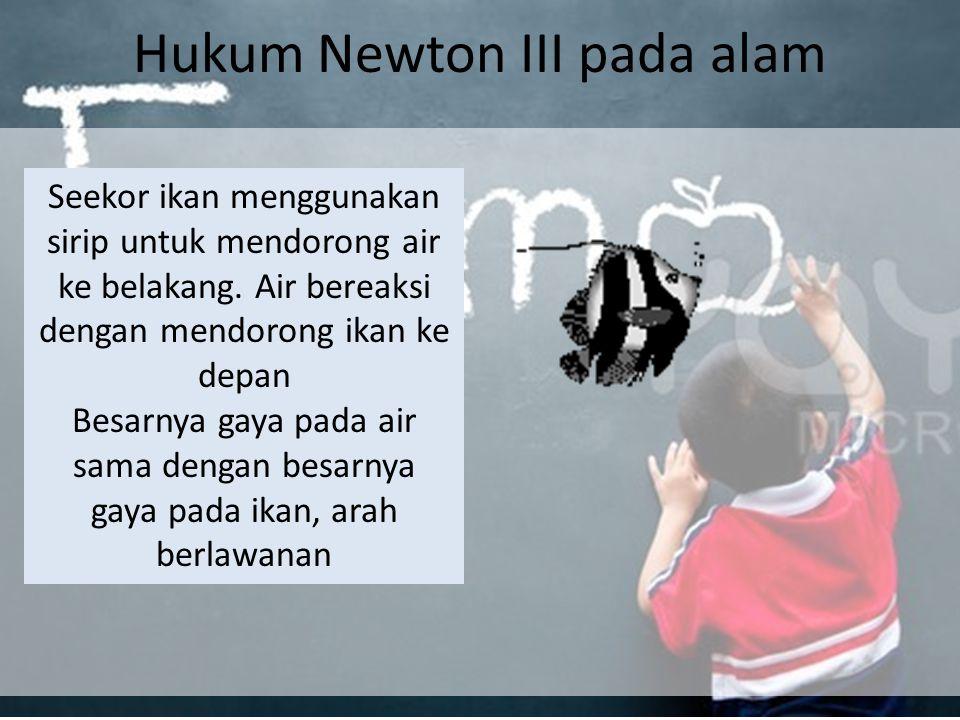 Hukum Newton III pada alam