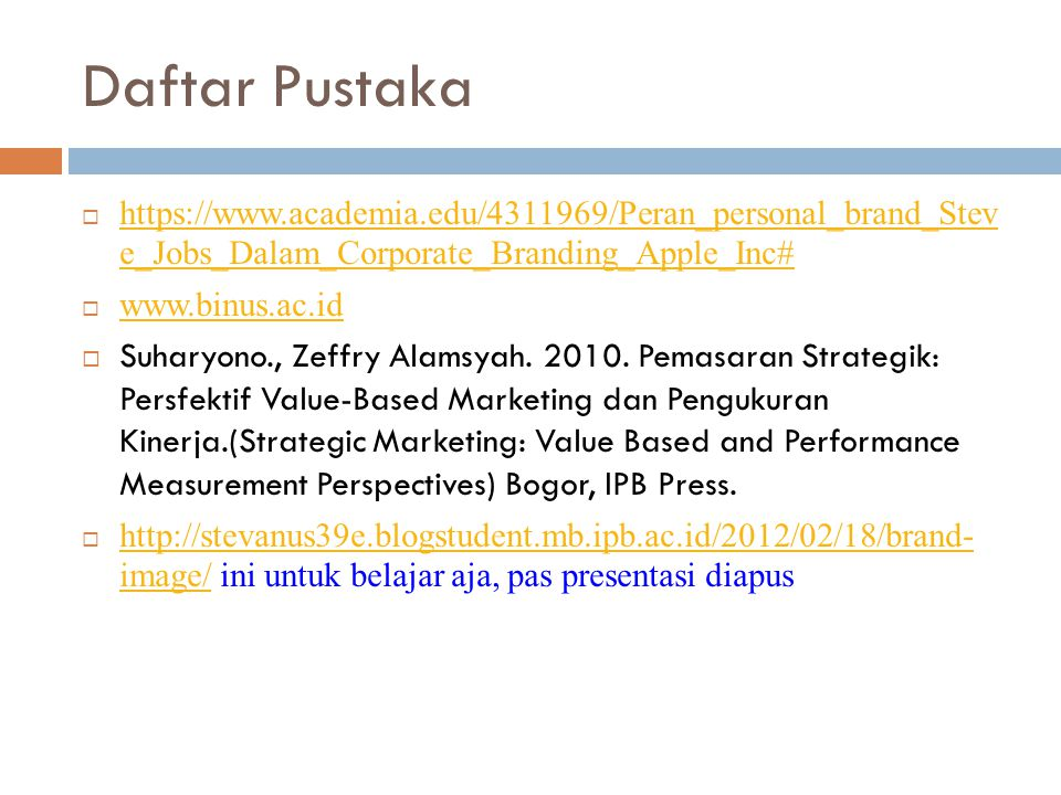 Daftar Pustaka https://www.academia.edu/4311969/Peran_personal_brand_Stev e_Jobs_Dalam_Corporate_Branding_Apple_Inc#