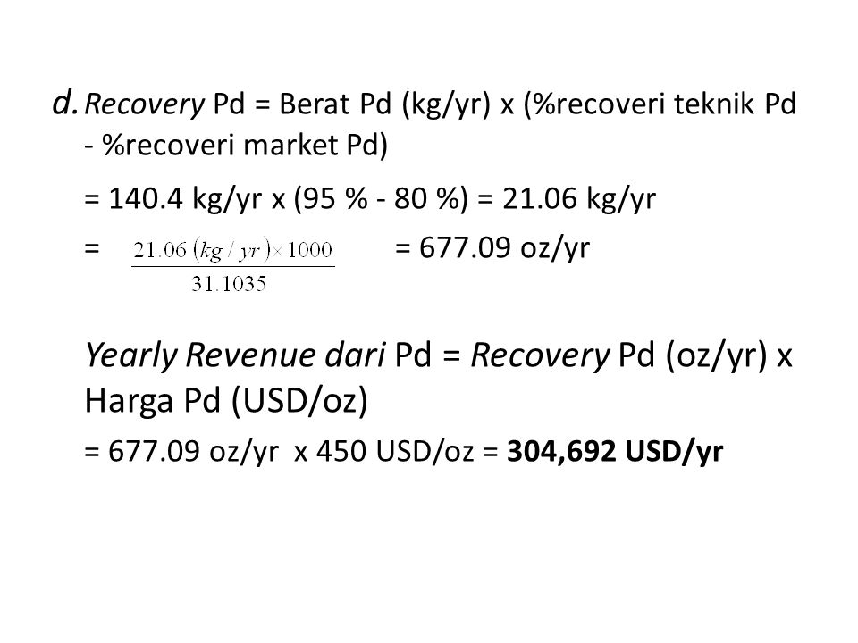 Yearly Revenue dari Pd = Recovery Pd (oz/yr) x Harga Pd (USD/oz)