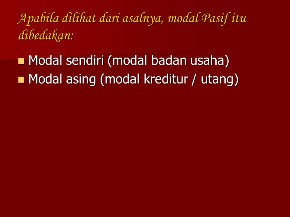Apabila dilihat dari asalnya, modal Pasif itu dibedakan: