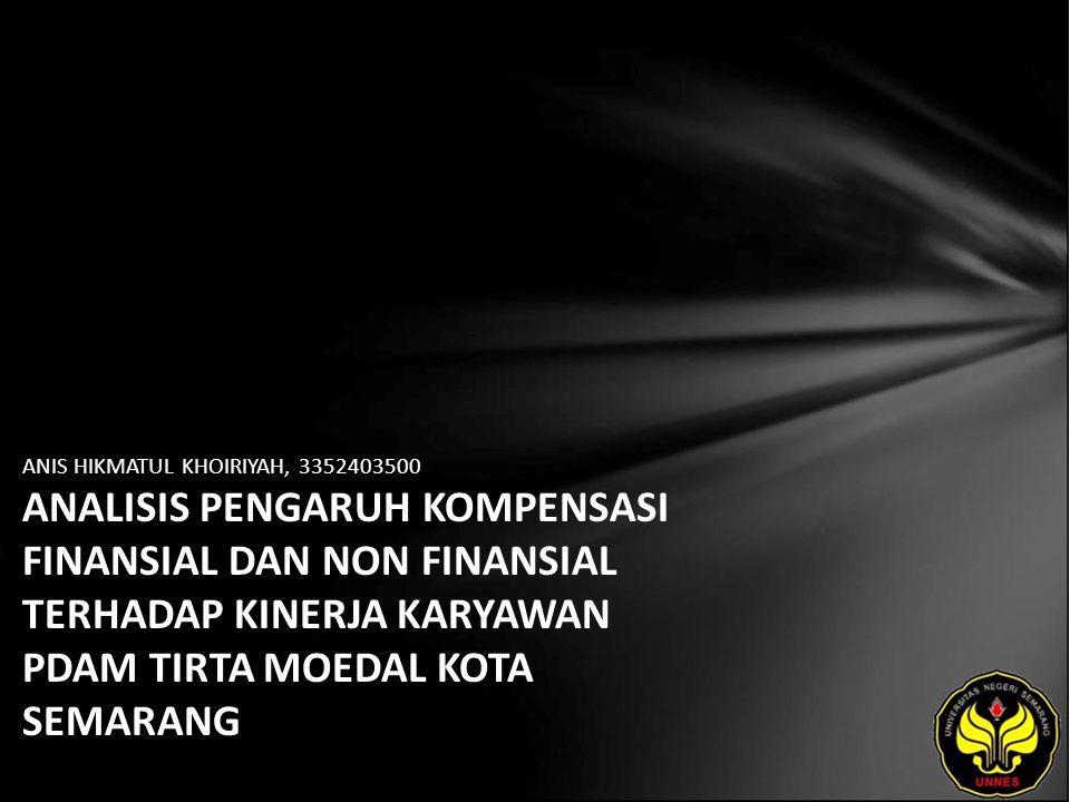 ANIS HIKMATUL KHOIRIYAH, 3352403500 ANALISIS PENGARUH KOMPENSASI FINANSIAL DAN NON FINANSIAL TERHADAP KINERJA KARYAWAN PDAM TIRTA MOEDAL KOTA SEMARANG