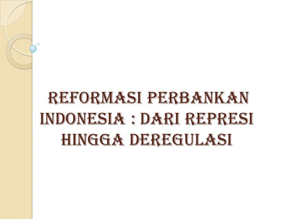 REFORMASI PERBANKAN INDONESIA : DARI REPRESI HINGGA DEREGULASI
