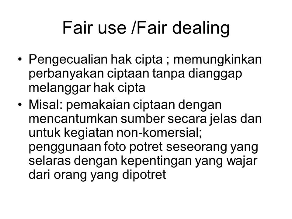 Fair use /Fair dealing Pengecualian hak cipta ; memungkinkan perbanyakan ciptaan tanpa dianggap melanggar hak cipta.