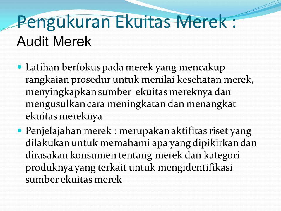 Pengukuran Ekuitas Merek : Audit Merek