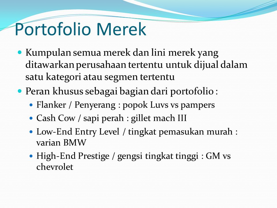 Portofolio Merek Kumpulan semua merek dan lini merek yang ditawarkan perusahaan tertentu untuk dijual dalam satu kategori atau segmen tertentu.