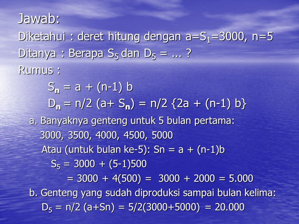 Jawab: Diketahui : deret hitung dengan a=S1=3000, n=5