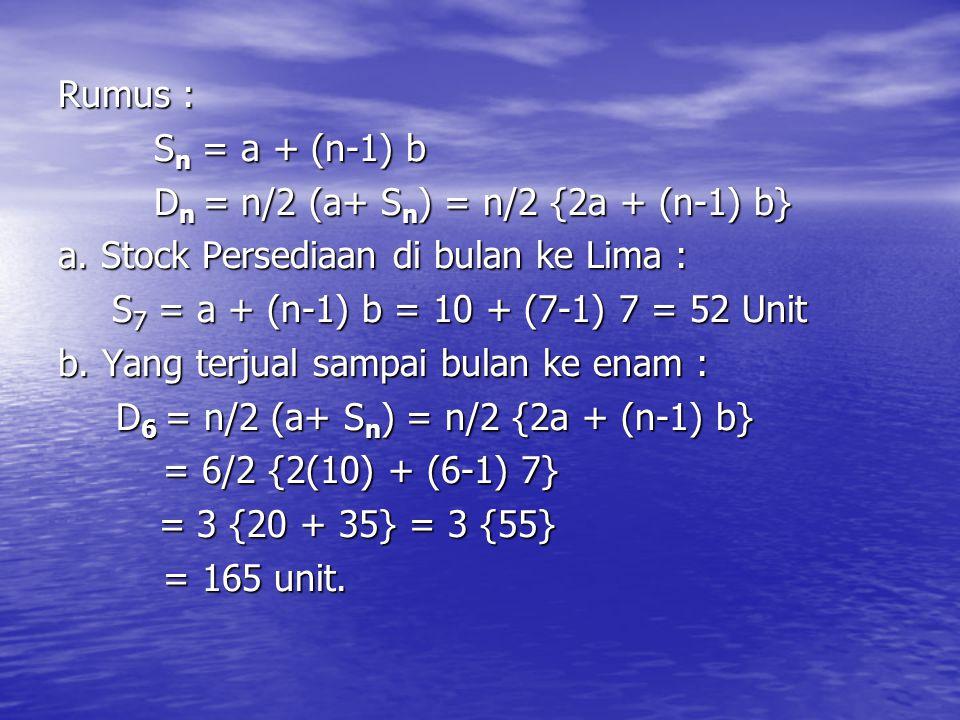 Rumus : Sn = a + (n-1) b Dn = n/2 (a+ Sn) = n/2 {2a + (n-1) b} a