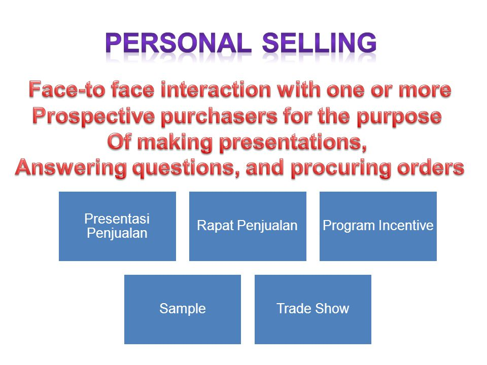 PERSONAL SELLING Face-to face interaction with one or more