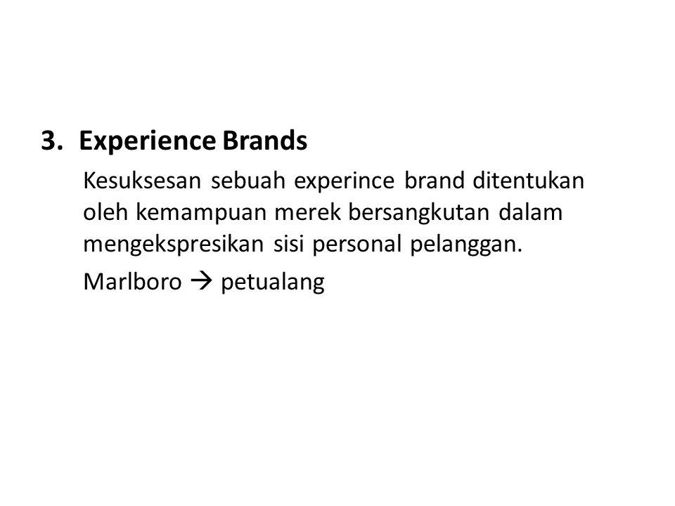 Experience Brands Kesuksesan sebuah experince brand ditentukan oleh kemampuan merek bersangkutan dalam mengekspresikan sisi personal pelanggan.