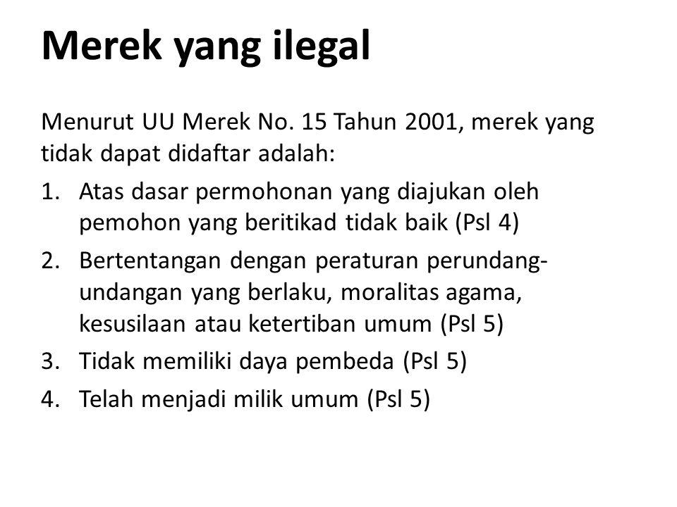 Merek yang ilegal Menurut UU Merek No. 15 Tahun 2001, merek yang tidak dapat didaftar adalah: