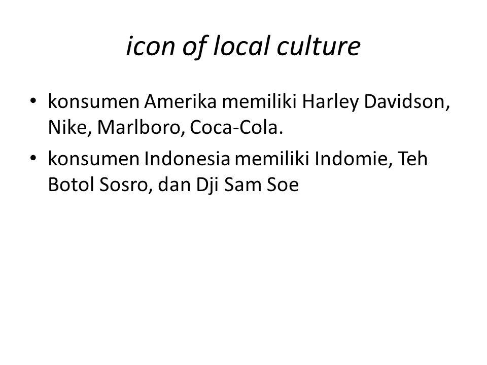 icon of local culture konsumen Amerika memiliki Harley Davidson, Nike, Marlboro, Coca-Cola.