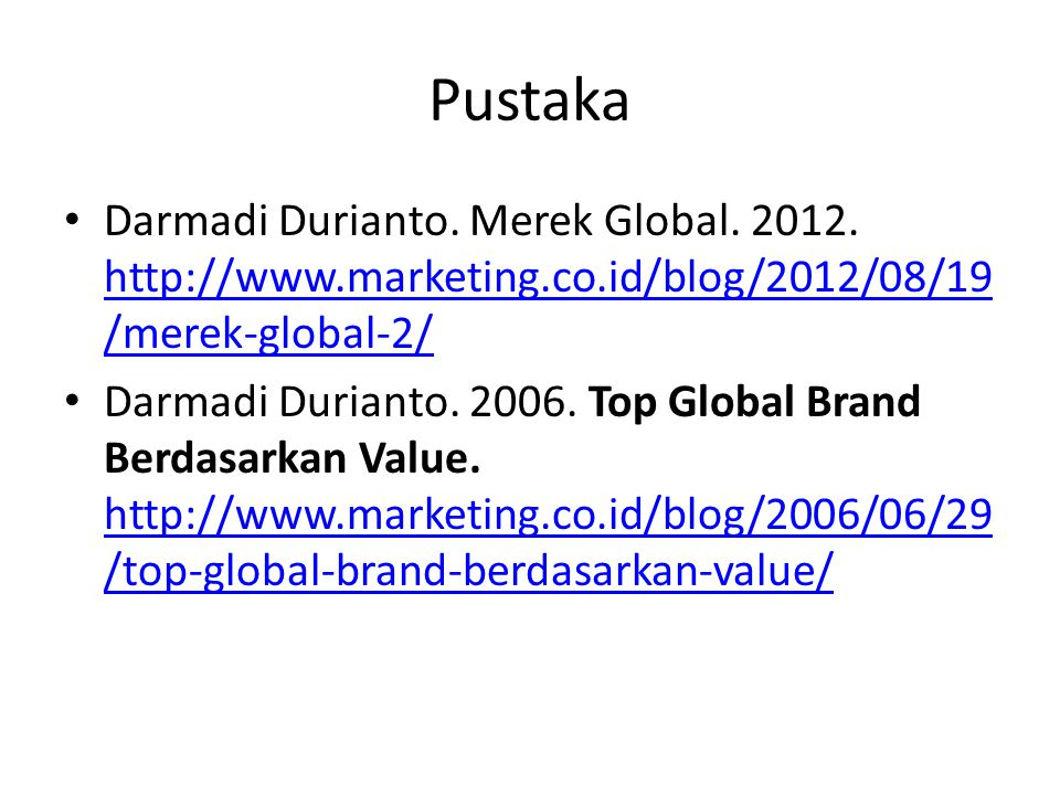Pustaka Darmadi Durianto. Merek Global. 2012. http://www.marketing.co.id/blog/2012/08/19/merek-global-2/