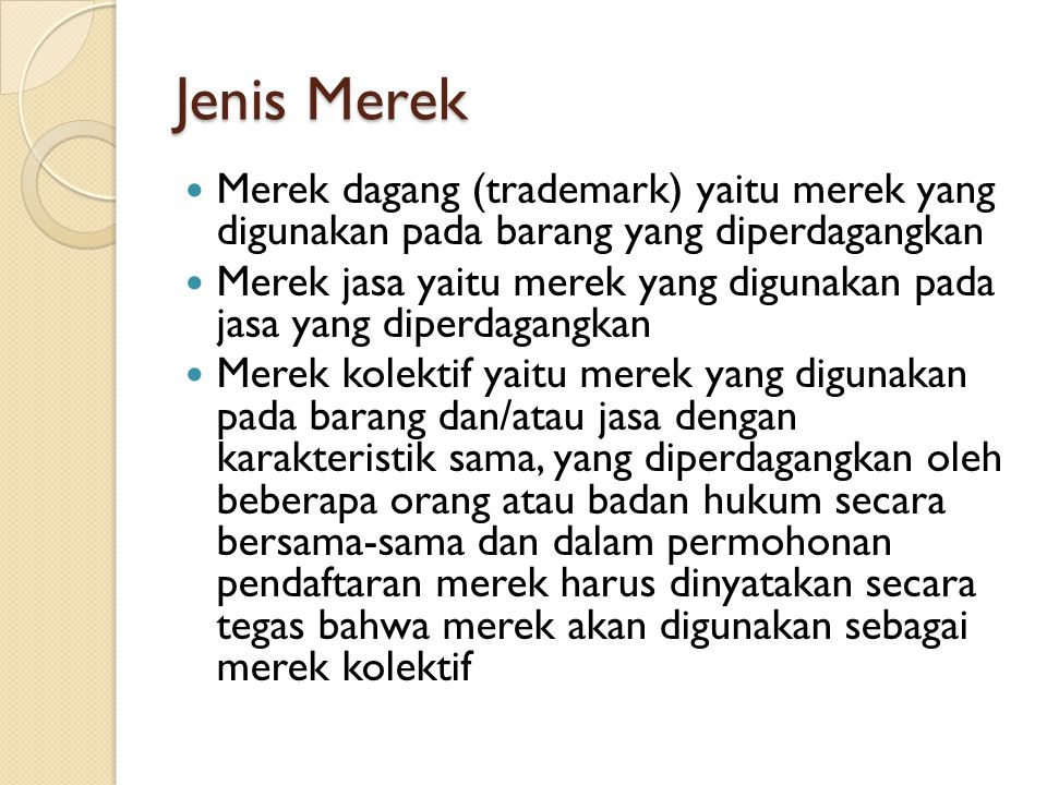 Jenis Merek Merek dagang (trademark) yaitu merek yang digunakan pada barang yang diperdagangkan.