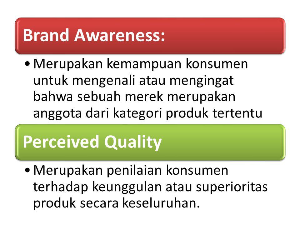 Brand Awareness: Merupakan kemampuan konsumen untuk mengenali atau mengingat bahwa sebuah merek merupakan anggota dari kategori produk tertentu.