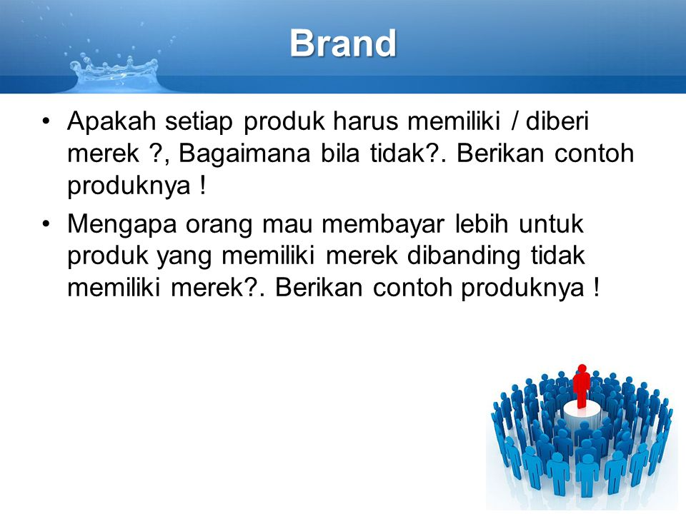 Brand Apakah setiap produk harus memiliki / diberi merek , Bagaimana bila tidak . Berikan contoh produknya !