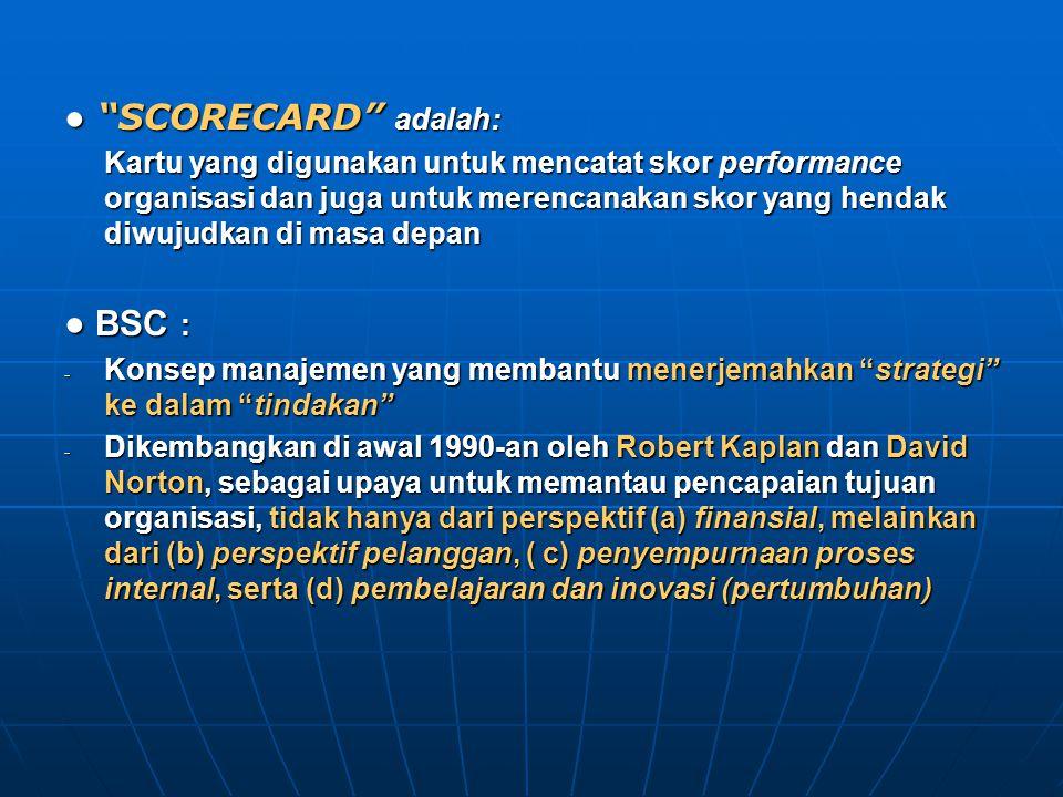 ● SCORECARD adalah: ● BSC :
