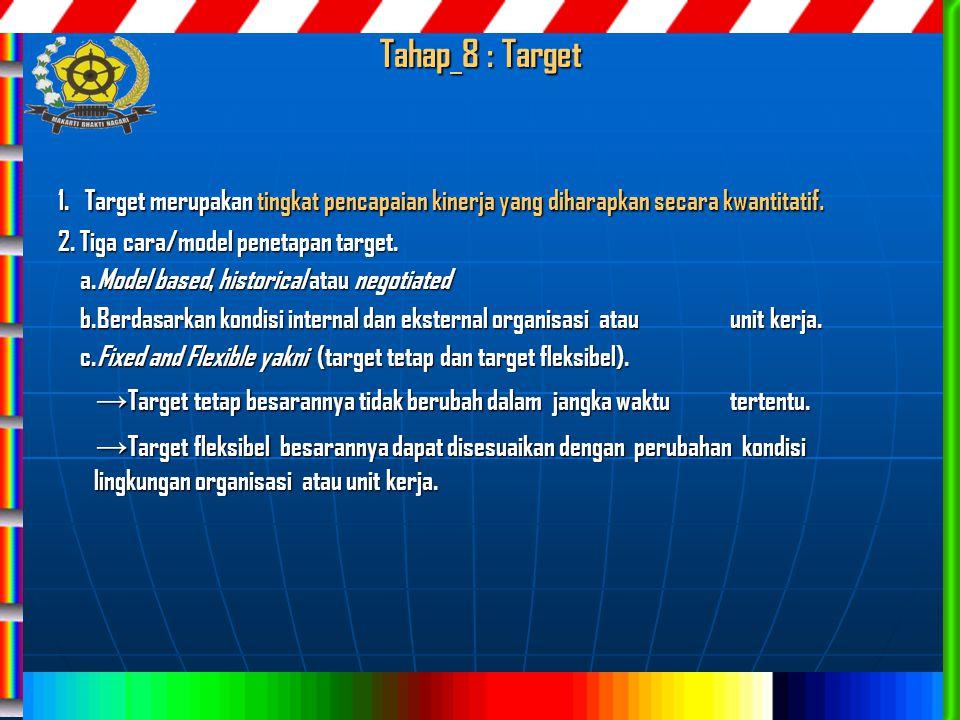 Tahap 8 : Target 1. Target merupakan tingkat pencapaian kinerja yang diharapkan secara kwantitatif.