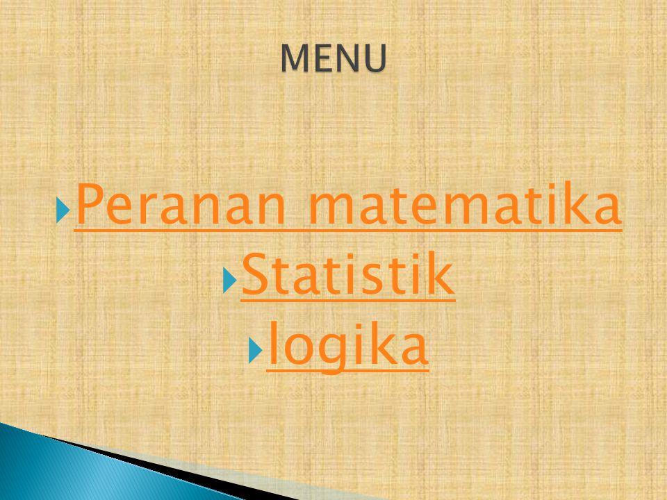 MENU Peranan matematika Statistik logika