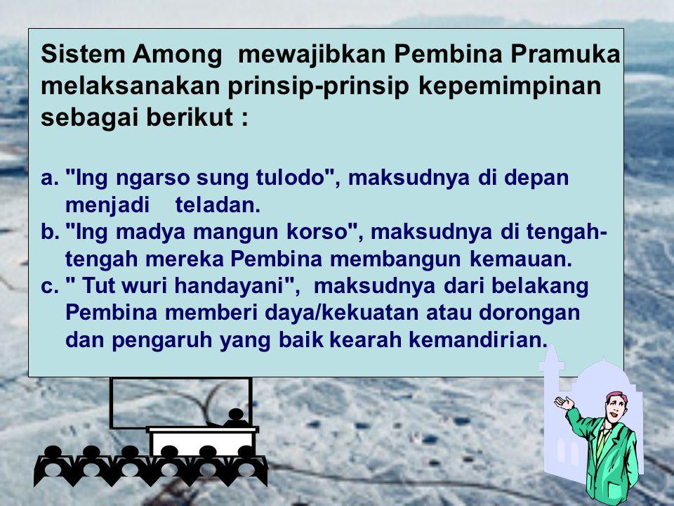 Sistem Among mewajibkan Pembina Pramuka melaksanakan prinsip-prinsip kepemimpinan sebagai berikut :