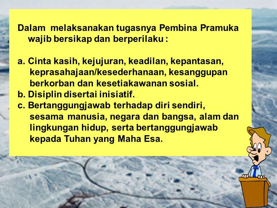 Dalam melaksanakan tugasnya Pembina Pramuka wajib bersikap dan berperilaku :