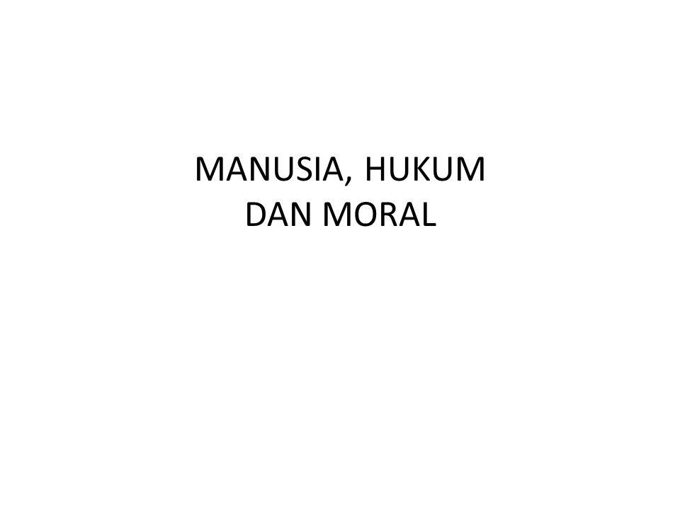 MANUSIA, HUKUM DAN MORAL