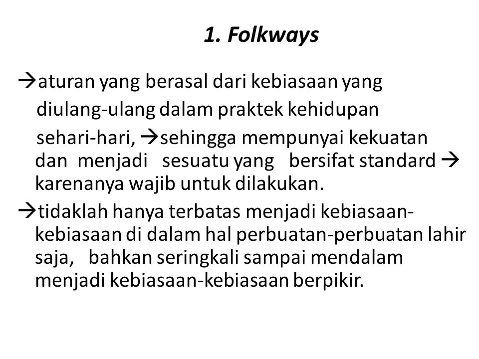 1. Folkways aturan yang berasal dari kebiasaan yang
