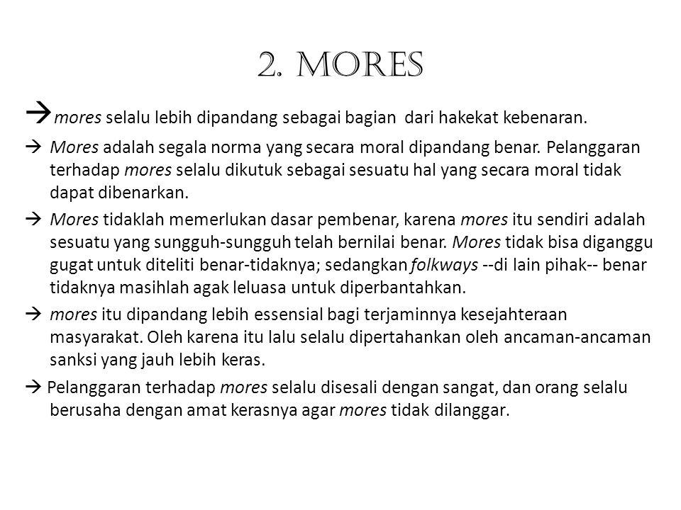 2. Mores mores selalu lebih dipandang sebagai bagian dari hakekat kebenaran.