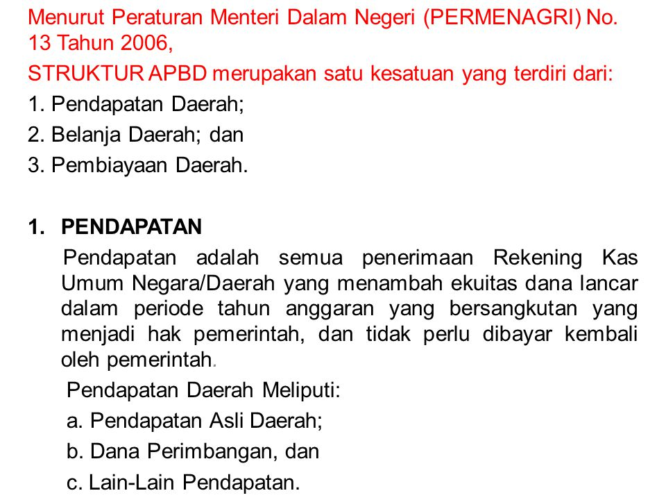 Menurut Peraturan Menteri Dalam Negeri (PERMENAGRI) No. 13 Tahun 2006,