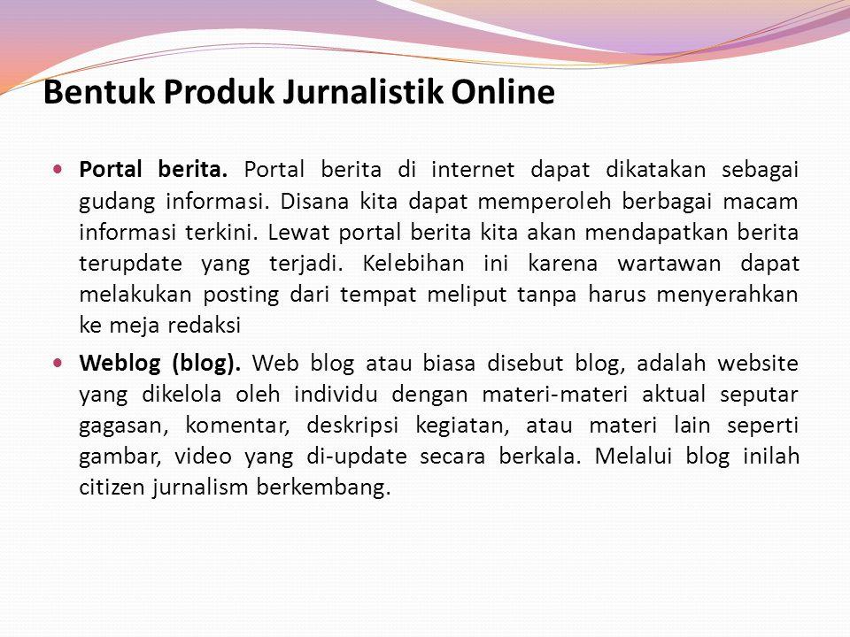 Bentuk Produk Jurnalistik Online