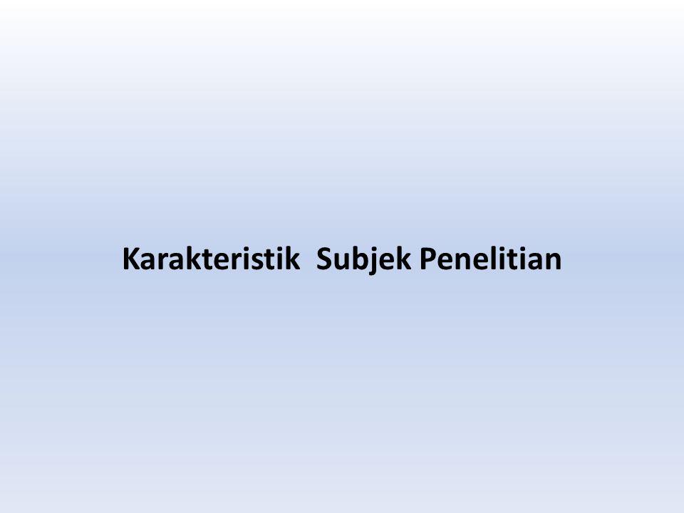 Karakteristik Subjek Penelitian