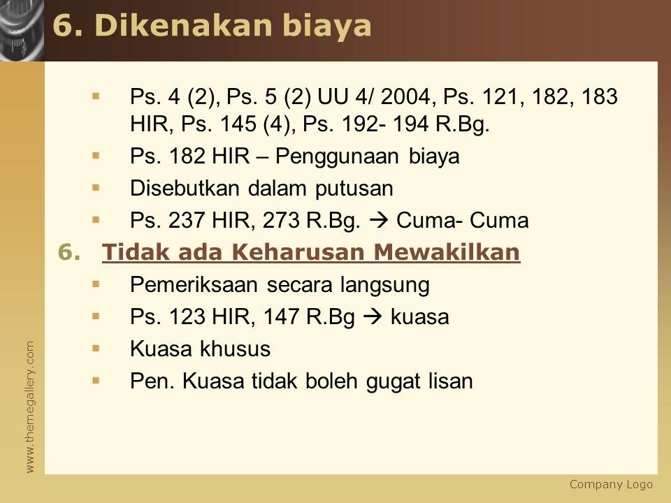 6. Dikenakan biaya Ps. 4 (2), Ps. 5 (2) UU 4/ 2004, Ps. 121, 182, 183 HIR, Ps. 145 (4), Ps. 192- 194 R.Bg.