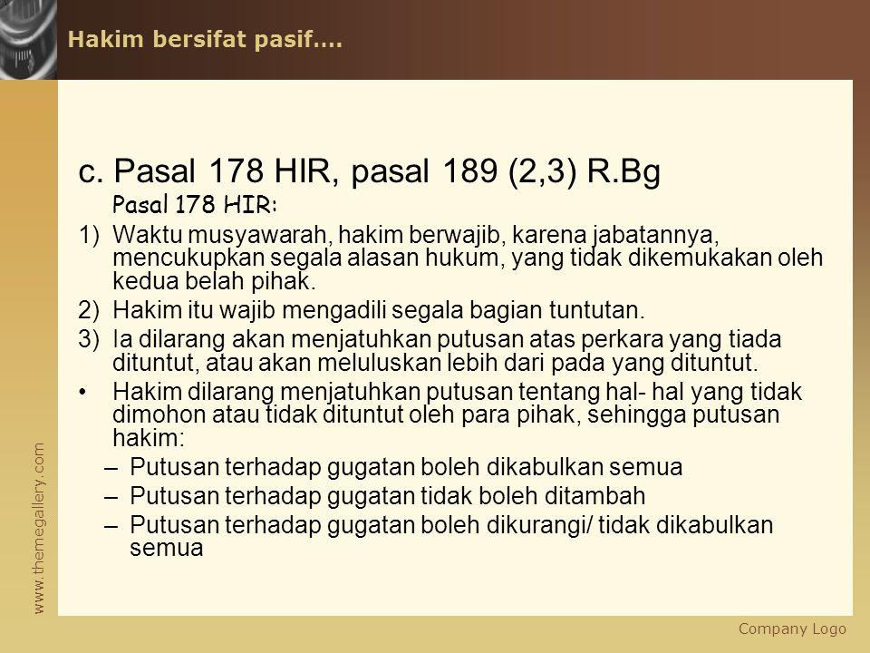 c. Pasal 178 HIR, pasal 189 (2,3) R.Bg Pasal 178 HIR: