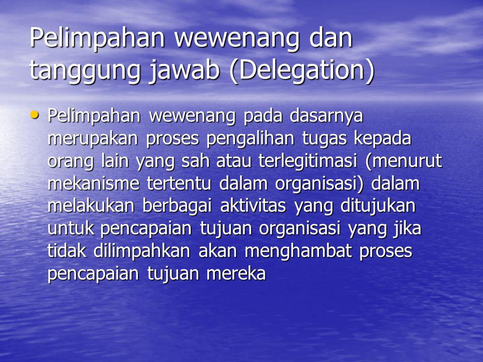 Pelimpahan wewenang dan tanggung jawab (Delegation)