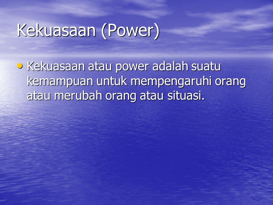 Kekuasaan (Power) Kekuasaan atau power adalah suatu kemampuan untuk mempengaruhi orang atau merubah orang atau situasi.