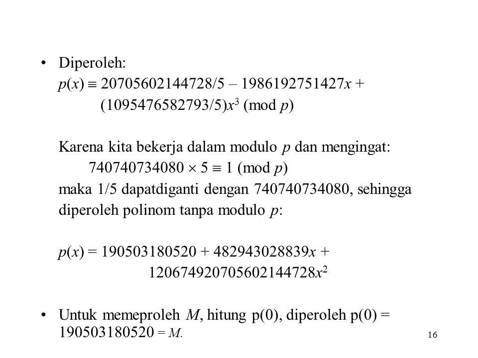Diperoleh: p(x)  20705602144728/5 – 1986192751427x + (1095476582793/5)x3 (mod p) Karena kita bekerja dalam modulo p dan mengingat:
