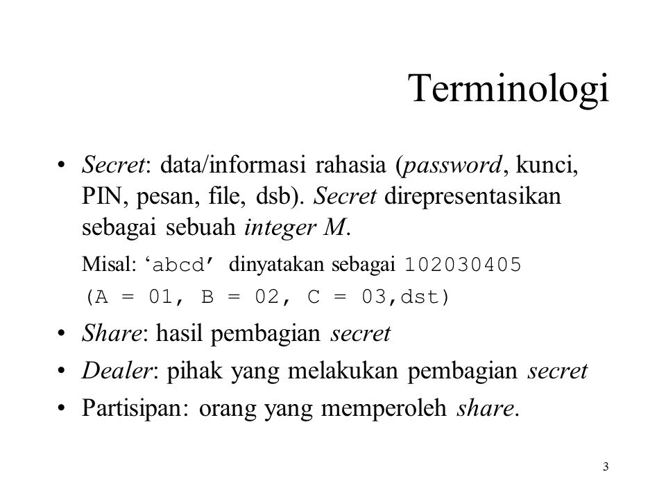 Terminologi Secret: data/informasi rahasia (password, kunci, PIN, pesan, file, dsb). Secret direpresentasikan sebagai sebuah integer M.