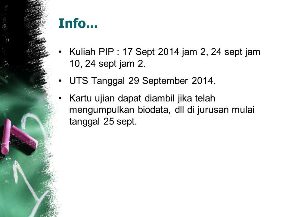 Info... Kuliah PIP : 17 Sept 2014 jam 2, 24 sept jam 10, 24 sept jam 2. UTS Tanggal 29 September 2014.