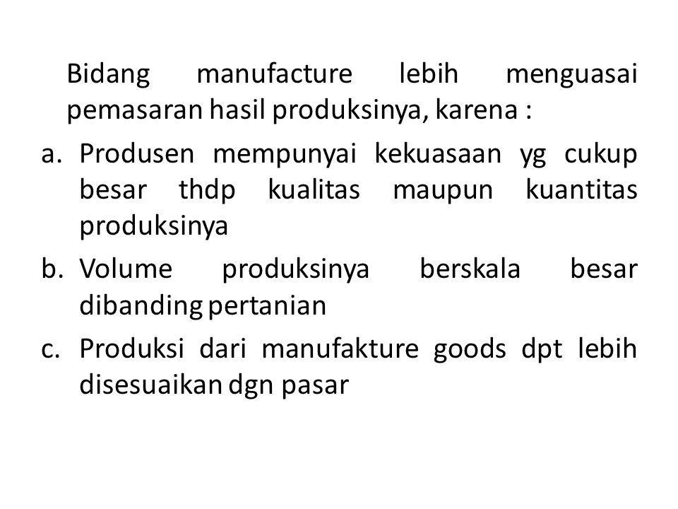 Bidang manufacture lebih menguasai pemasaran hasil produksinya, karena :
