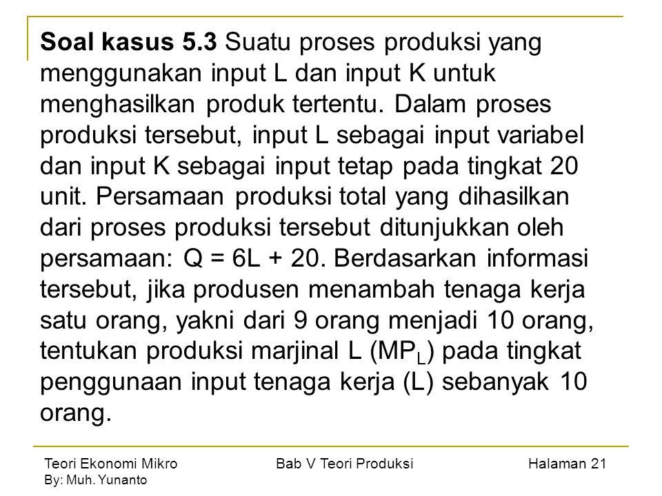 Soal kasus 5.3 Suatu proses produksi yang menggunakan input L dan input K untuk menghasilkan produk tertentu.