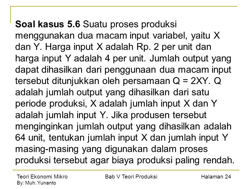 Soal kasus 5.6 Suatu proses produksi menggunakan dua macam input variabel, yaitu X dan Y.