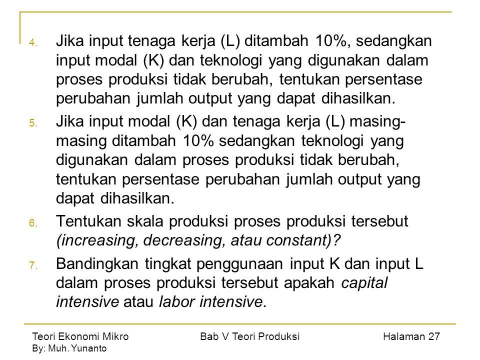 Jika input tenaga kerja (L) ditambah 10%, sedangkan input modal (K) dan teknologi yang digunakan dalam proses produksi tidak berubah, tentukan persentase perubahan jumlah output yang dapat dihasilkan.