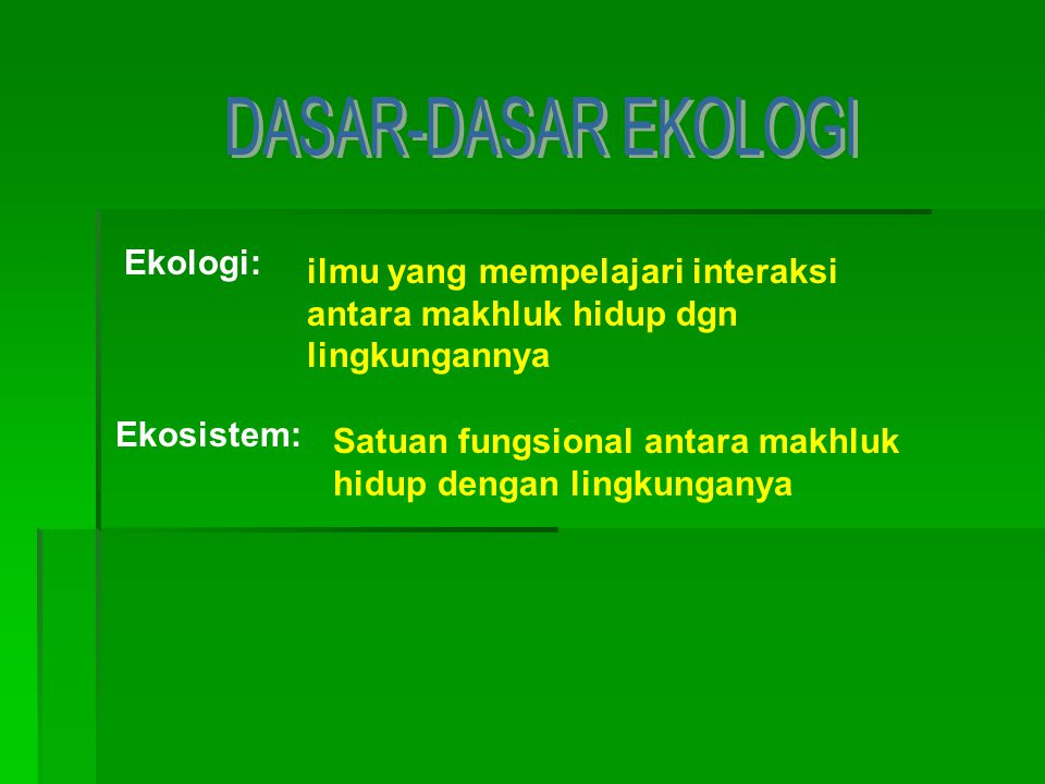 DASAR-DASAR EKOLOGI Ekologi:
