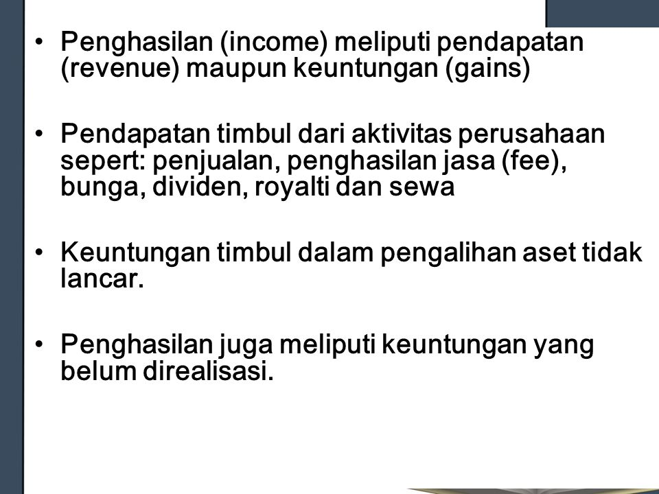 Penghasilan (income) meliputi pendapatan (revenue) maupun keuntungan (gains)